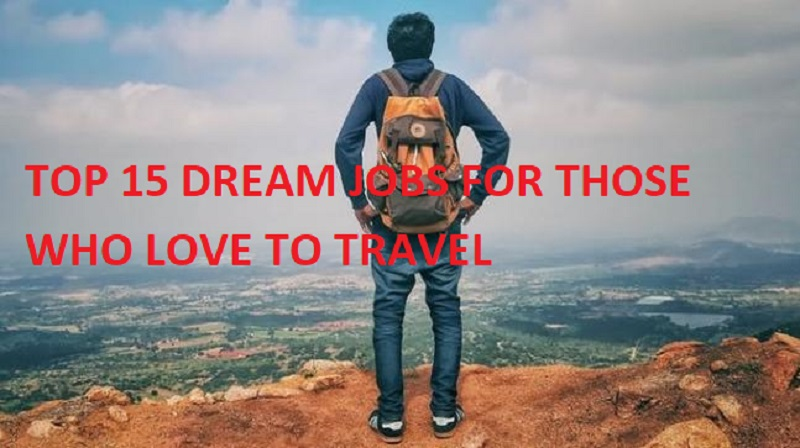 TOP 15 DREAM JOBS FOR THOSE WHO LOVE TO TRAVEL